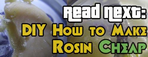 Read next: DIY how to make rosin cheap